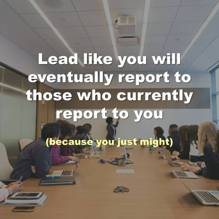 Lead like you'll report to those who follow you